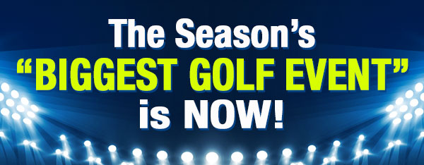 """The Season's """"BIGGEST GOLF EVENT"""" is NOW!"""