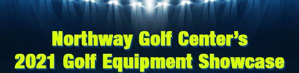 Northway Golf Center's 2021 Golf Equipment Showcase