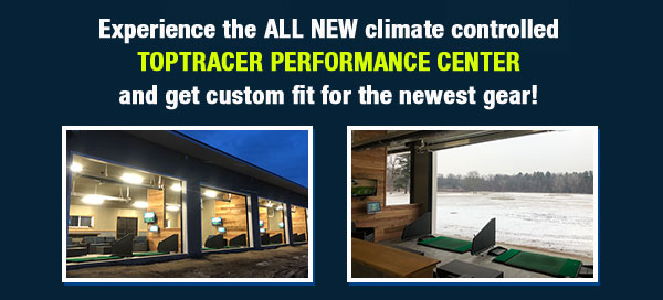 Experience the ALL NEW climate controlled TOPTRACER PERFORMANCE CENTER and get custom fit for the newest gear!