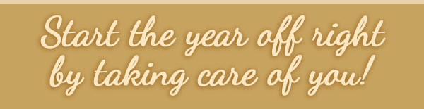 Start the year off right by taking care of you!
